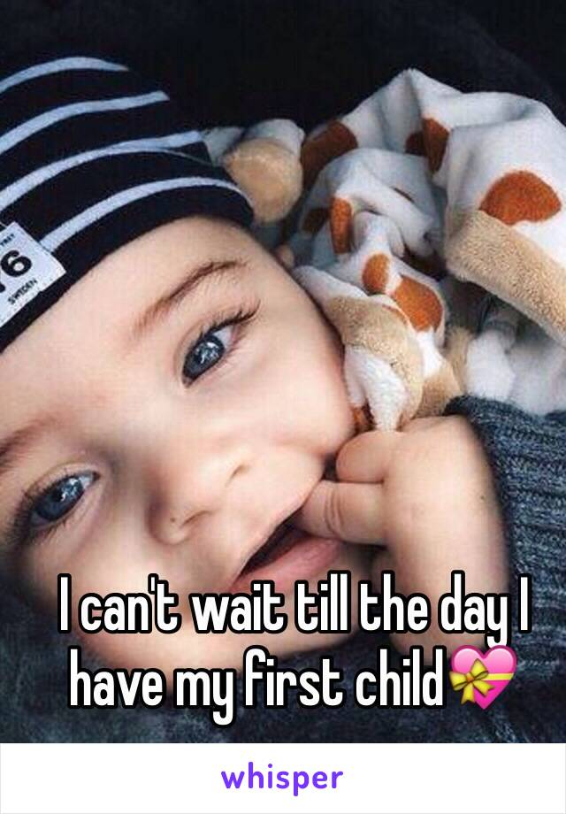 I can't wait till the day I have my first child💝