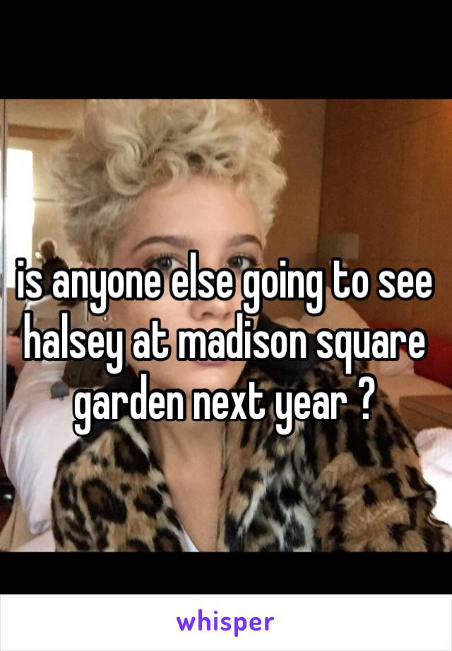 is anyone else going to see halsey at madison square garden next year ?