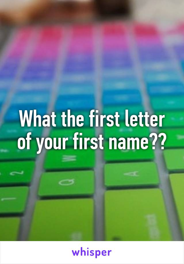 What the first letter of your first name??