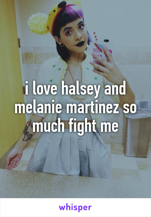 i love halsey and melanie martinez so much fight me