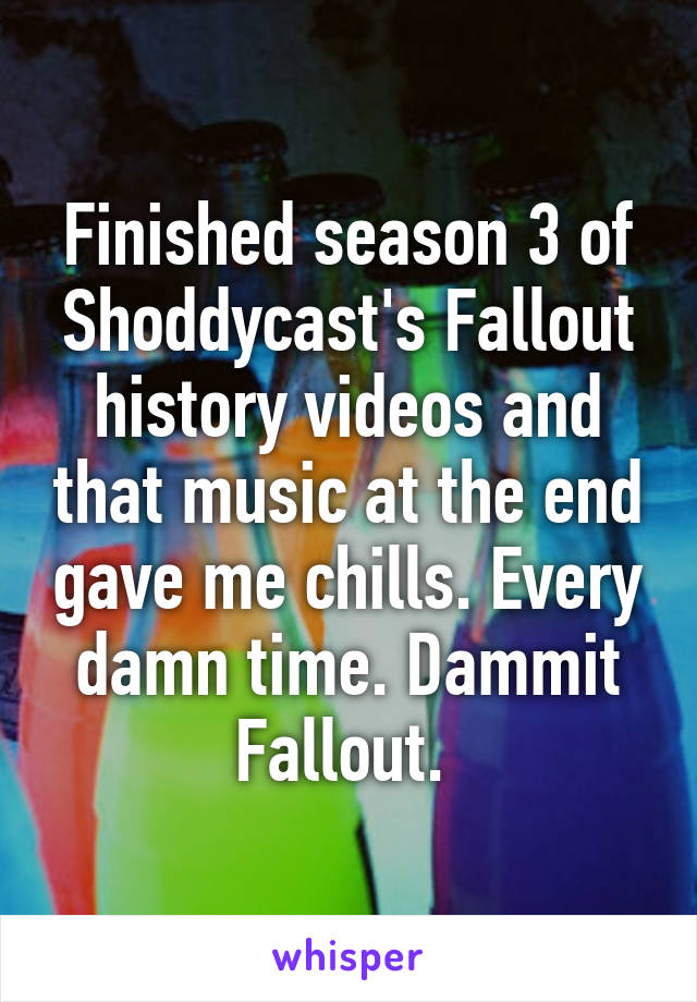 Finished season 3 of Shoddycast's Fallout history videos and that music at the end gave me chills. Every damn time. Dammit Fallout.
