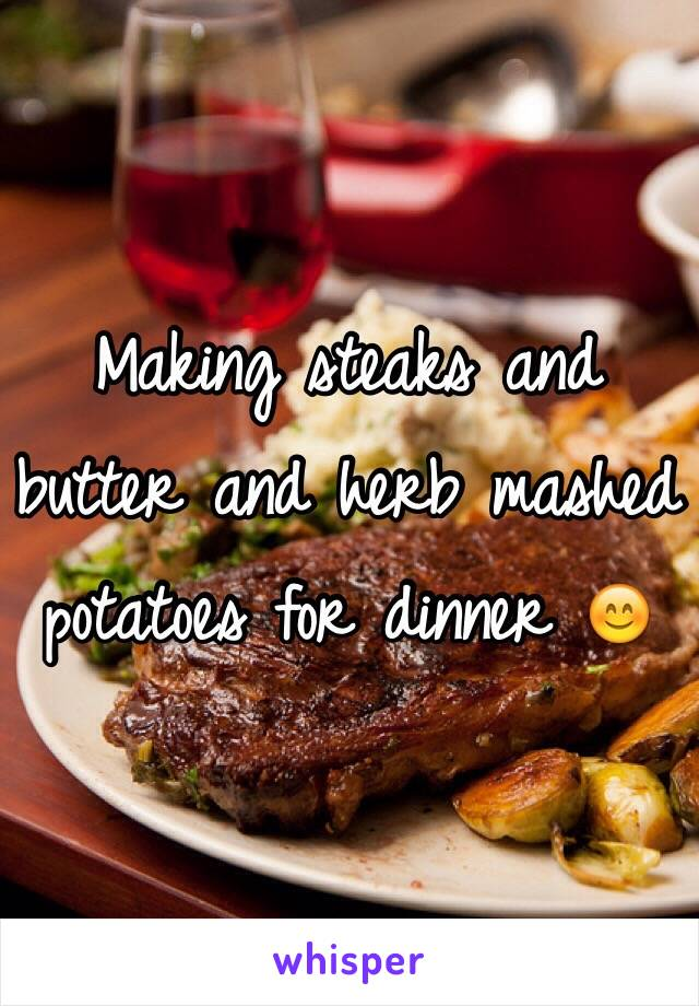 Making steaks and butter and herb mashed potatoes for dinner 😊