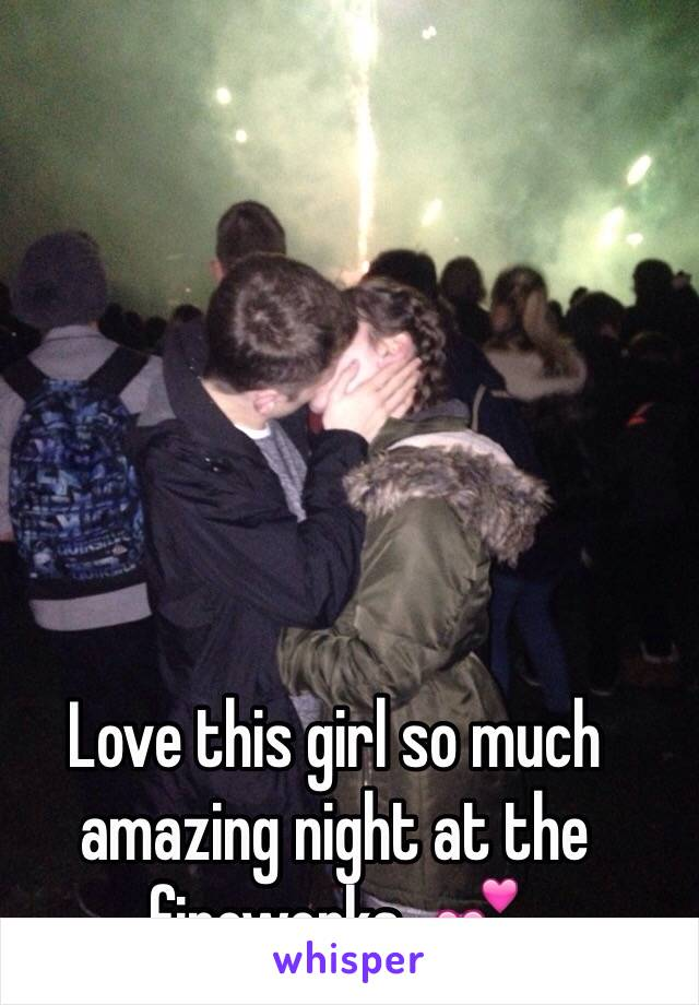 Love this girl so much amazing night at the fireworks  💕