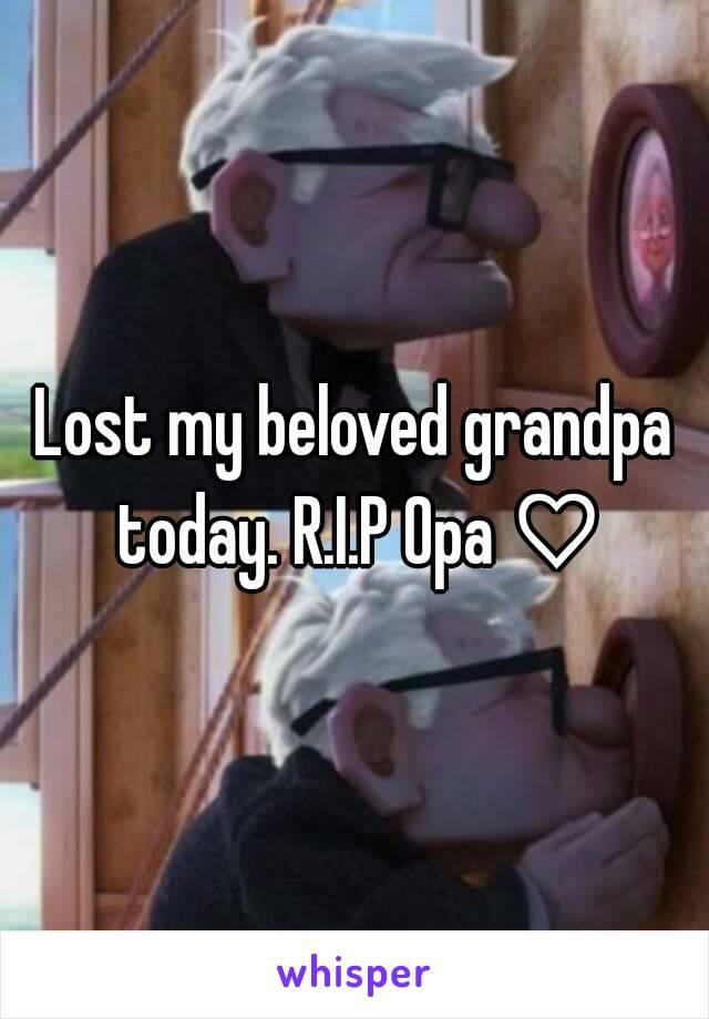 Lost my beloved grandpa today. R.I.P Opa ♡