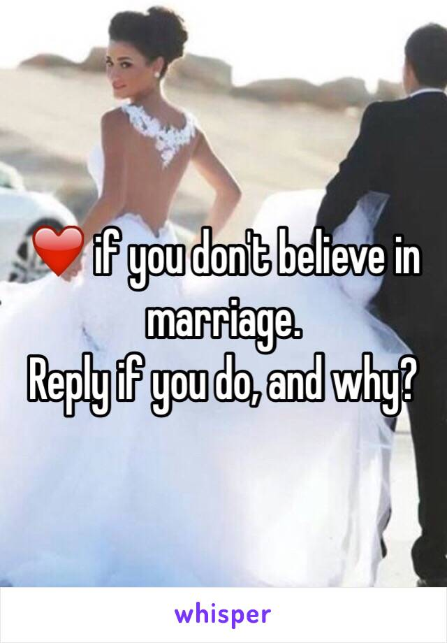 ❤️ if you don't believe in marriage.  Reply if you do, and why?
