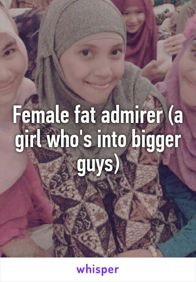 fat admiror