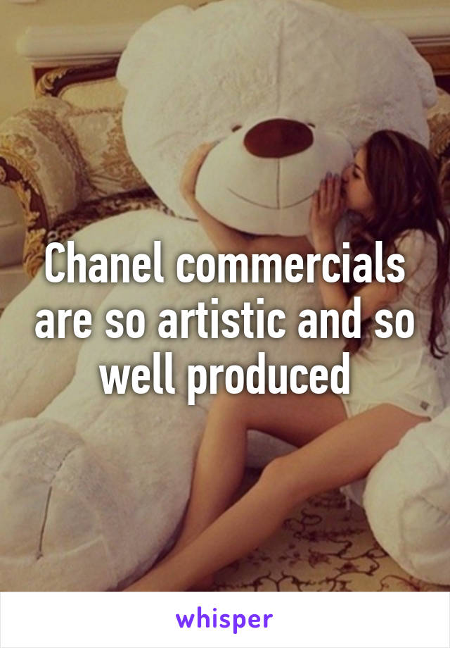Chanel commercials are so artistic and so well produced