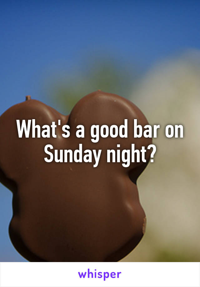 What's a good bar on Sunday night?