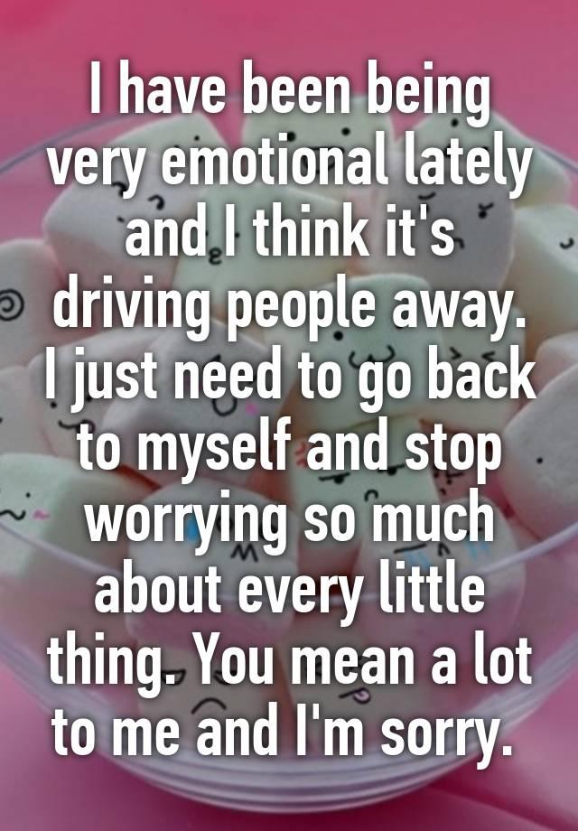 very emotional lately
