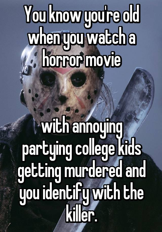 052415cf493e2f4c4e002cba2573a4f50d43db v5?v=4 you know you're old when you watch a horror movie with annoying