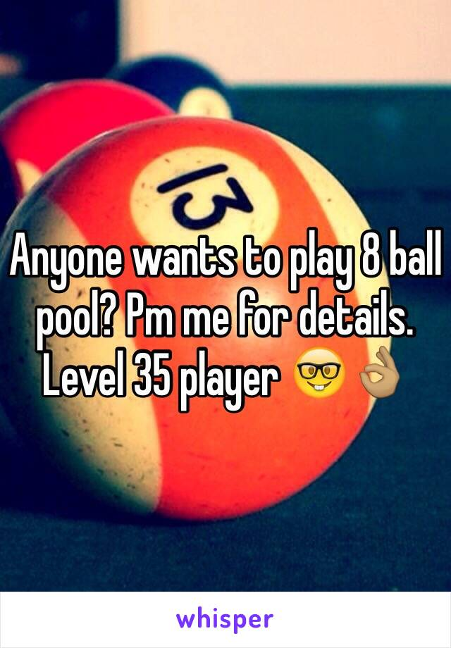 Anyone wants to play 8 ball pool? Pm me for details  Level