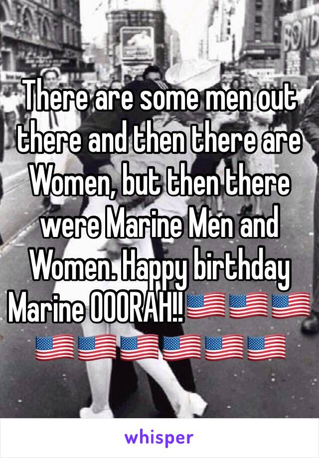 There are some men out there and then there are Women, but then there were Marine Men and Women. Happy birthday Marine OOORAH!!🇺🇸🇺🇸🇺🇸🇺🇸🇺🇸🇺🇸🇺🇸🇺🇸🇺🇸