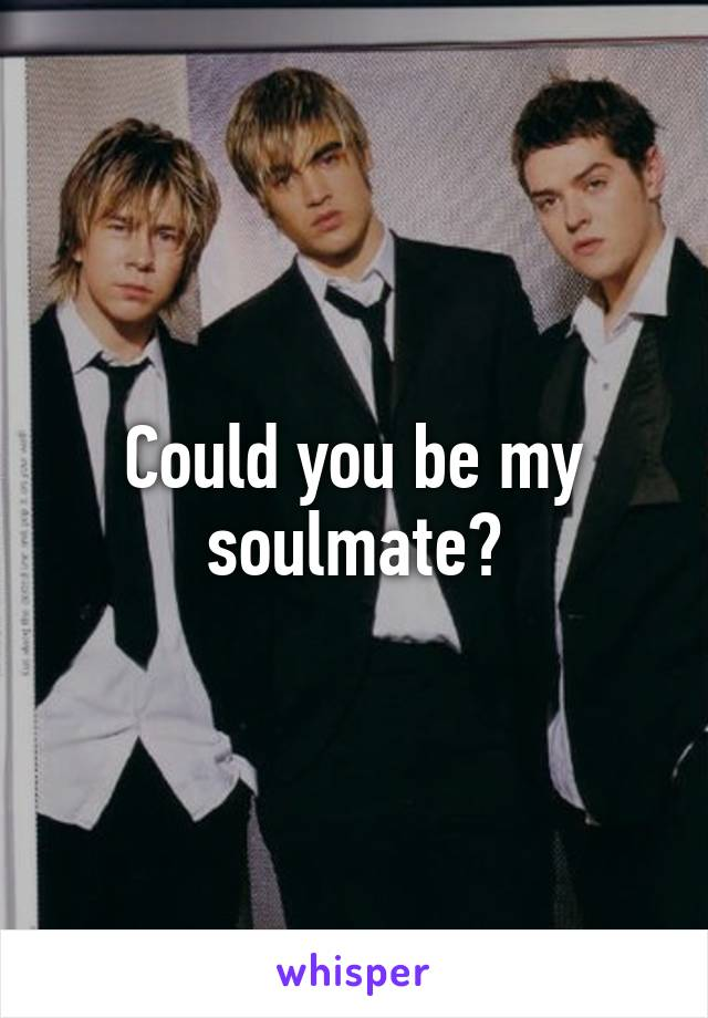 Could you be my soulmate?