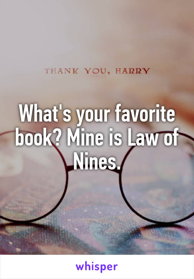 What's your favorite book? Mine is Law of Nines.