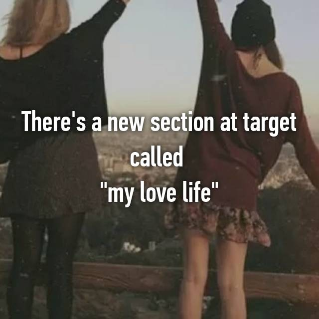 "There's a new section at target called  ""my love life""💔"