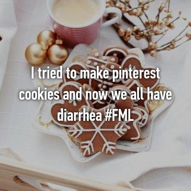 I tried to make pinterest cookies and now we all have diarrhea #FML