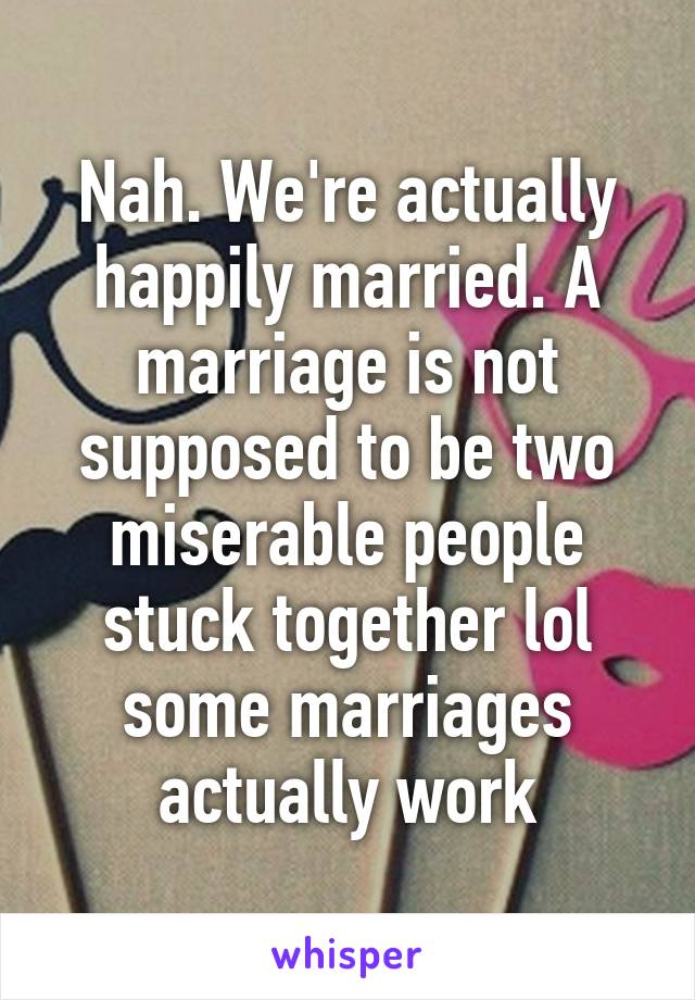 Is marriage supposed to be miserable