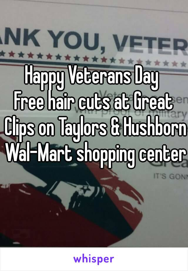 Happy Veterans Day Free Hair Cuts At Great Clips On Taylors