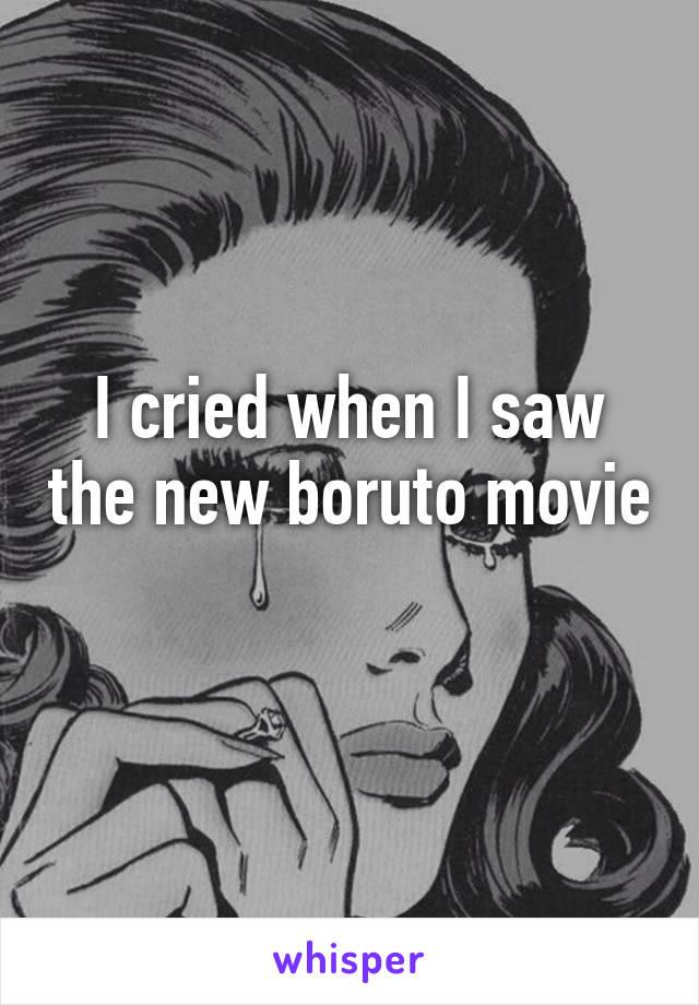 I cried when I saw the new boruto movie