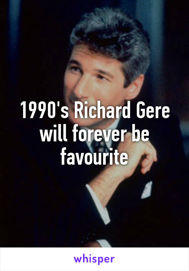 1990's Richard Gere will forever be favourite