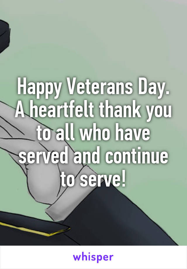 Happy Veterans Day. A heartfelt thank you to all who have served and continue to serve!