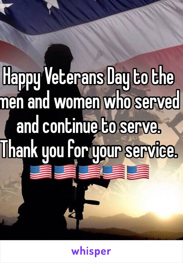Happy Veterans Day to the men and women who served and continue to serve. Thank you for your service. 🇺🇸🇺🇸🇺🇸🇺🇸🇺🇸