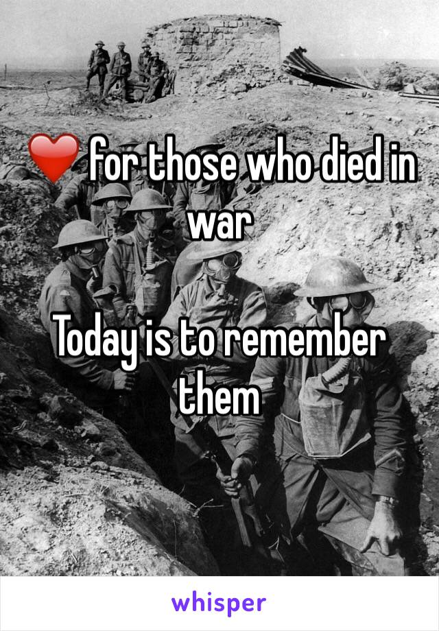 ❤️ for those who died in war  Today is to remember them