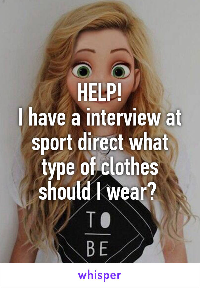 HELP! I have a interview at sport direct what type of clothes should I wear?