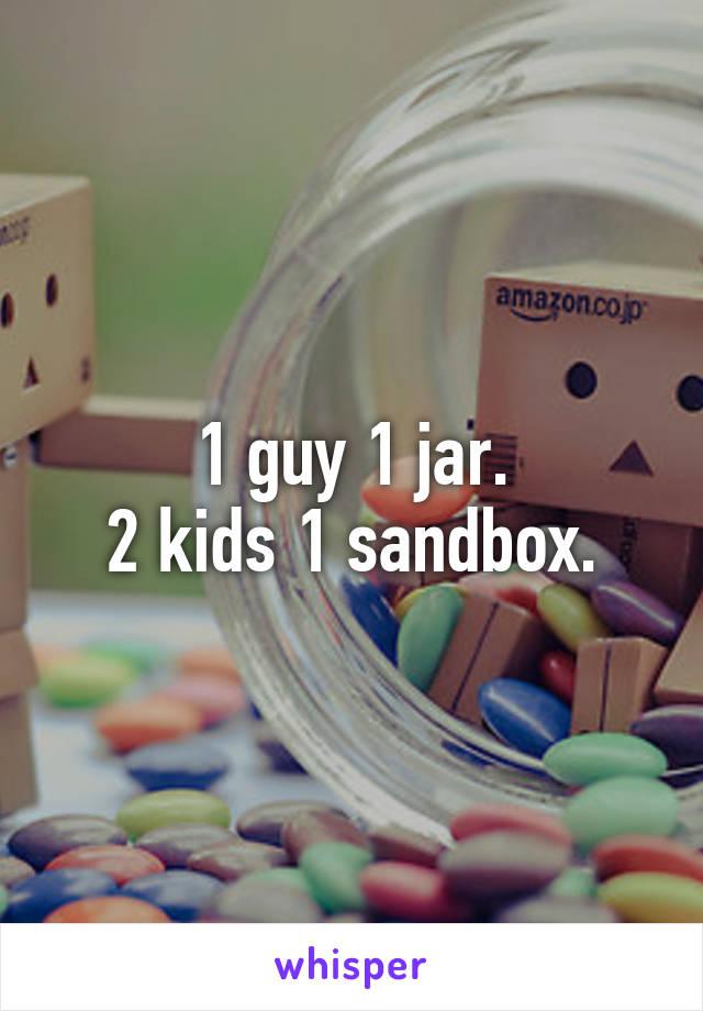 1 guy 1 jar 2 kids 1 sandbox