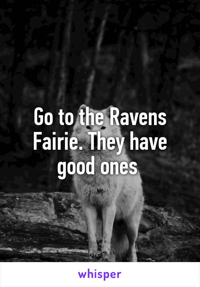Go to the Ravens Fairie. They have good ones
