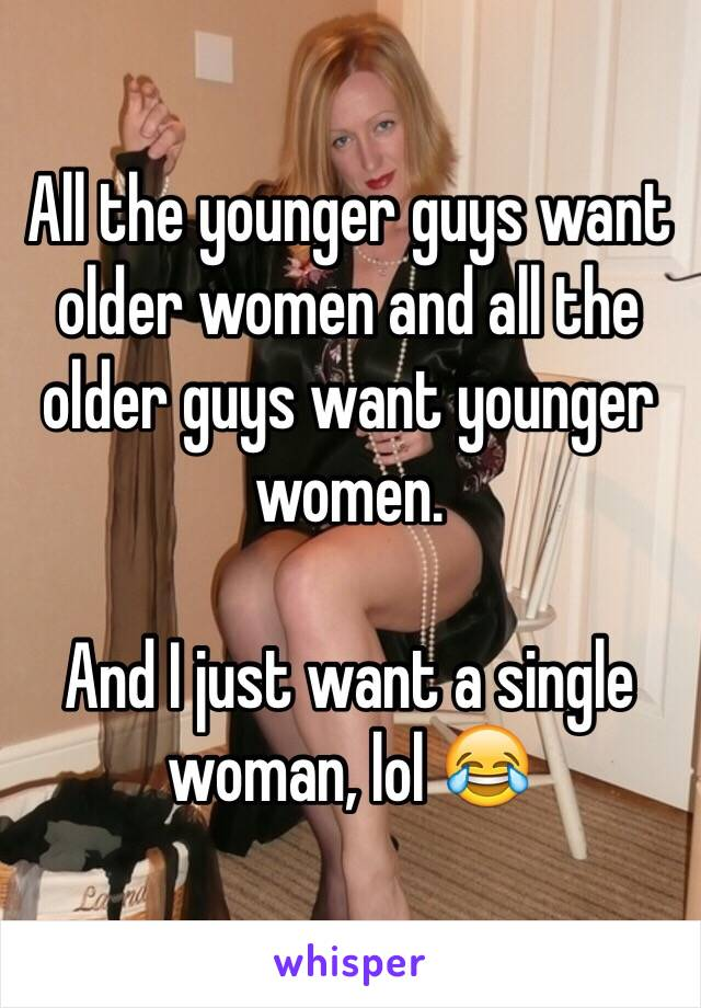 05244f894868952e80d3ed0f9a6047a568f482 v5 wm?v=3 the younger guys want older women and all the older guys want