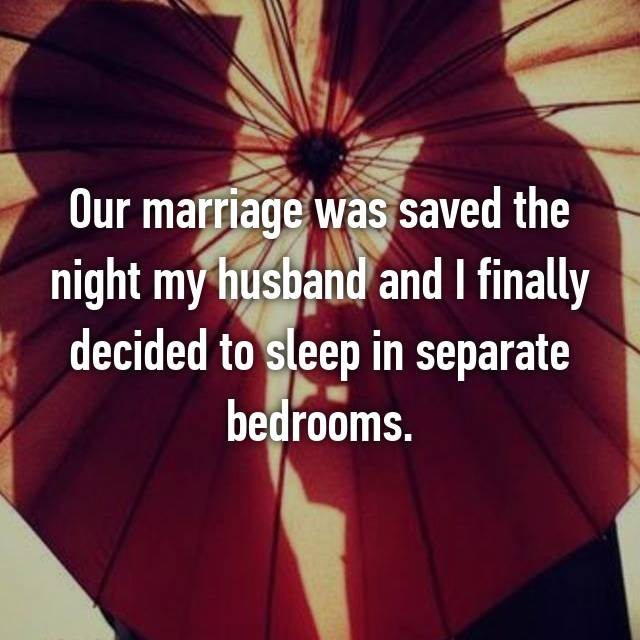 Our marriage was saved the night my husband and I finally decided to sleep in separate bedrooms.
