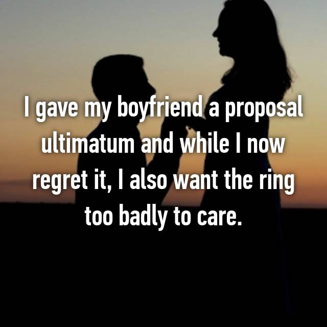 I gave my boyfriend a proposal ultimatum and while I now regret it, I also want the ring too badly to care.