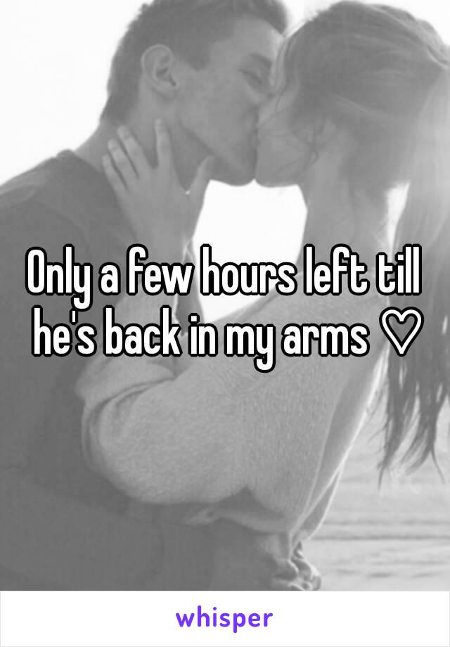 Only a few hours left till he's back in my arms ♡