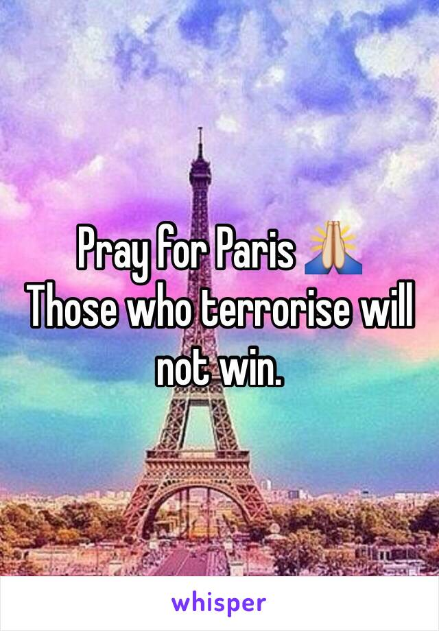 Pray for Paris 🙏  Those who terrorise will not win.