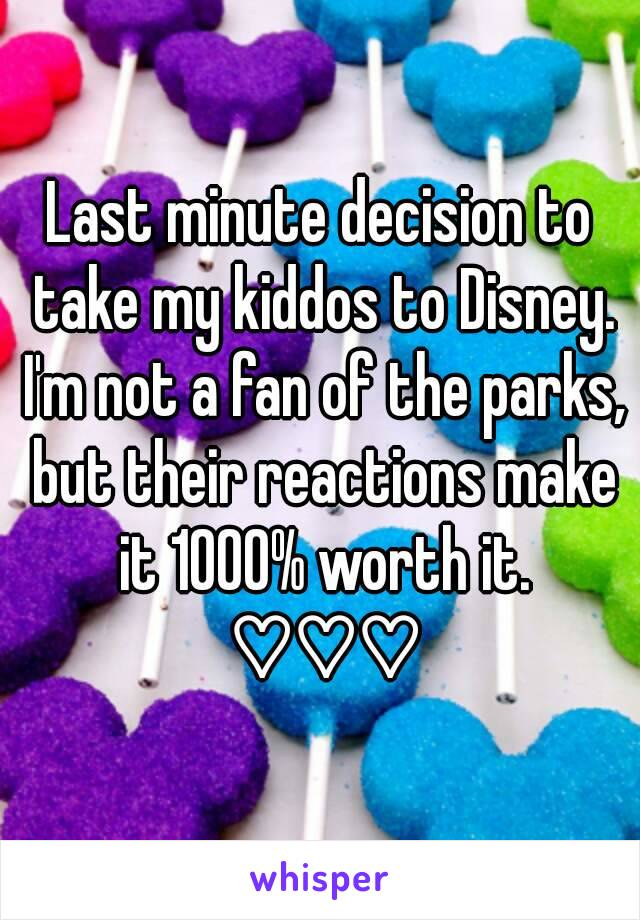 Last minute decision to take my kiddos to Disney. I'm not a fan of the parks, but their reactions make it 1000% worth it. ♡♡♡