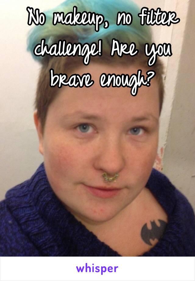 No makeup, no filter challenge! Are you brave enough?