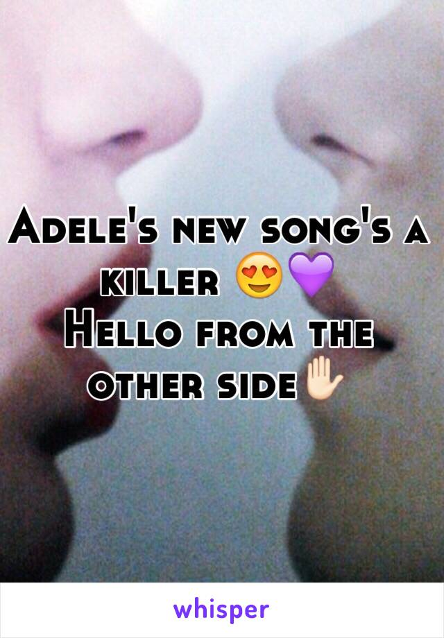 Adele's new song's a killer 😍💜 Hello from the other side✋🏻