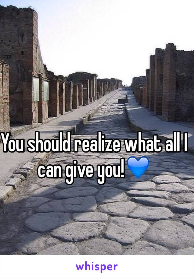 You should realize what all I can give you!💙