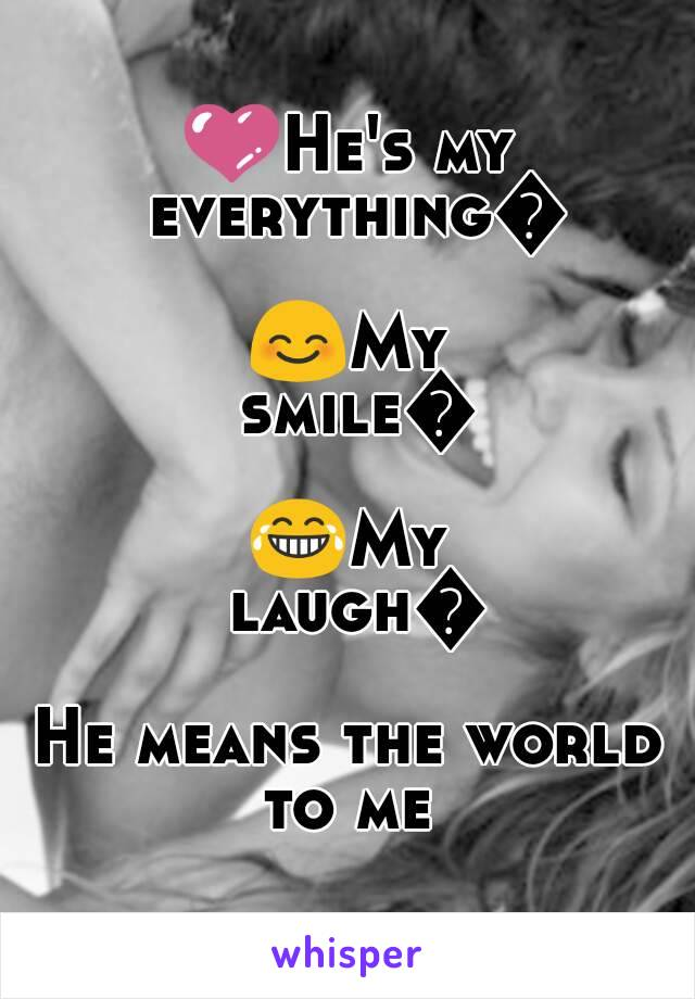 💜He's my everything💜 😊My smile😃 😂My laugh😄 He means the world to me