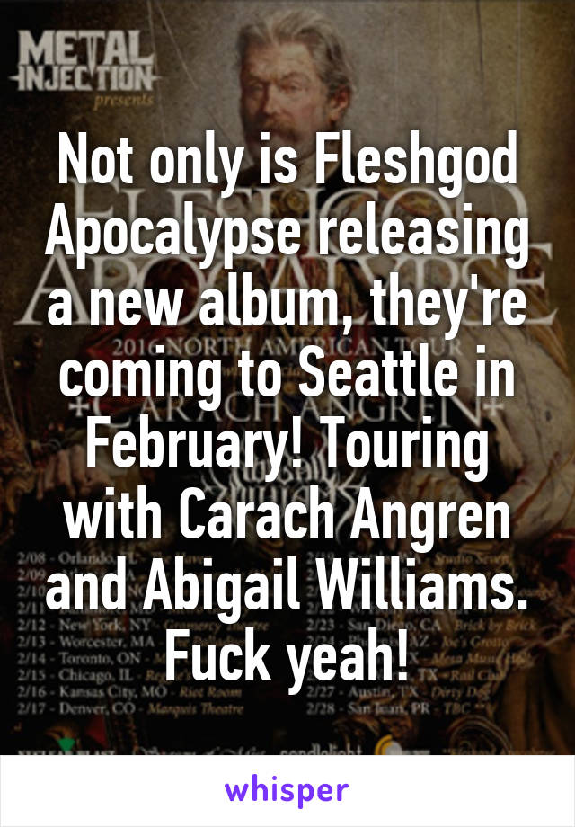 Not only is Fleshgod Apocalypse releasing a new album, they're coming to Seattle in February! Touring with Carach Angren and Abigail Williams. Fuck yeah!