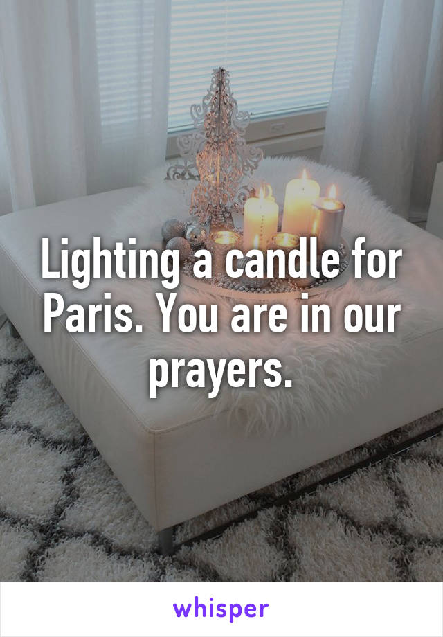 Lighting a candle for Paris. You are in our prayers.