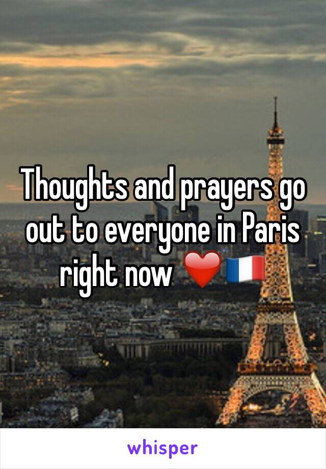 Thoughts and prayers go out to everyone in Paris right now ❤️🇫🇷