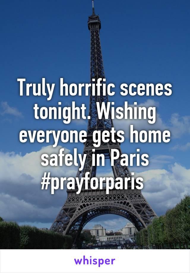 Truly horrific scenes tonight. Wishing everyone gets home safely in Paris #prayforparis