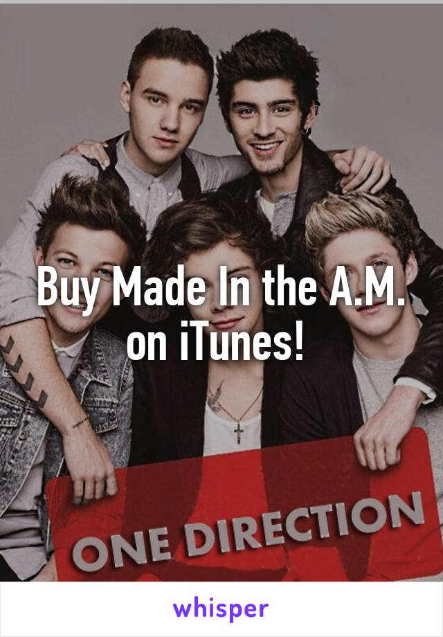 Buy Made In the A.M. on iTunes!