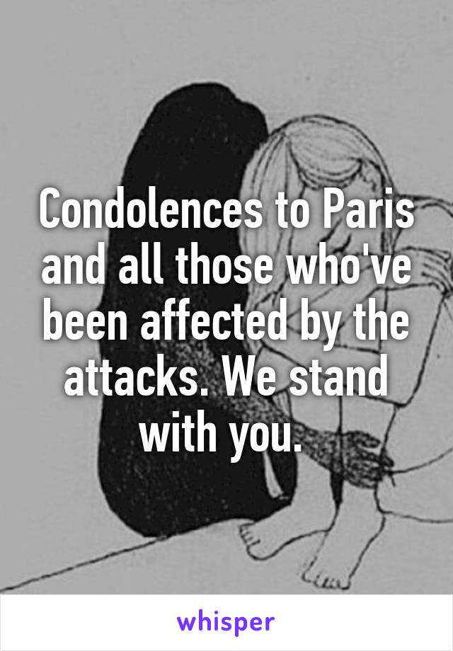 Condolences to Paris and all those who've been affected by the attacks. We stand with you.