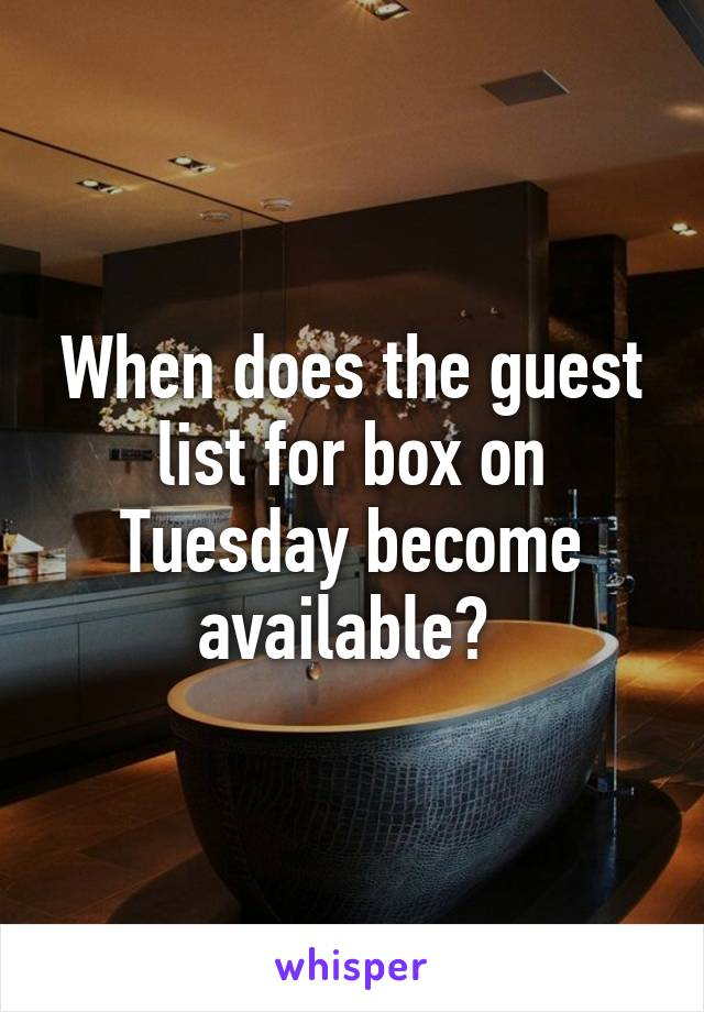 When does the guest list for box on Tuesday become available?