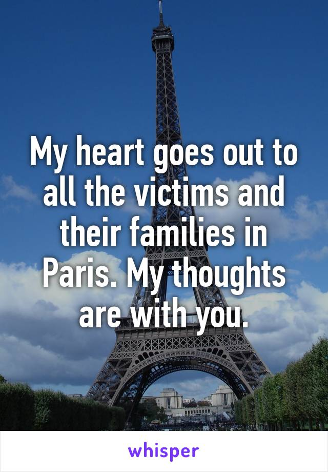 My heart goes out to all the victims and their families in Paris. My thoughts are with you.