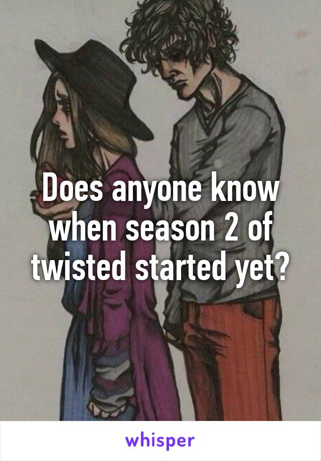 Does anyone know when season 2 of twisted started yet?