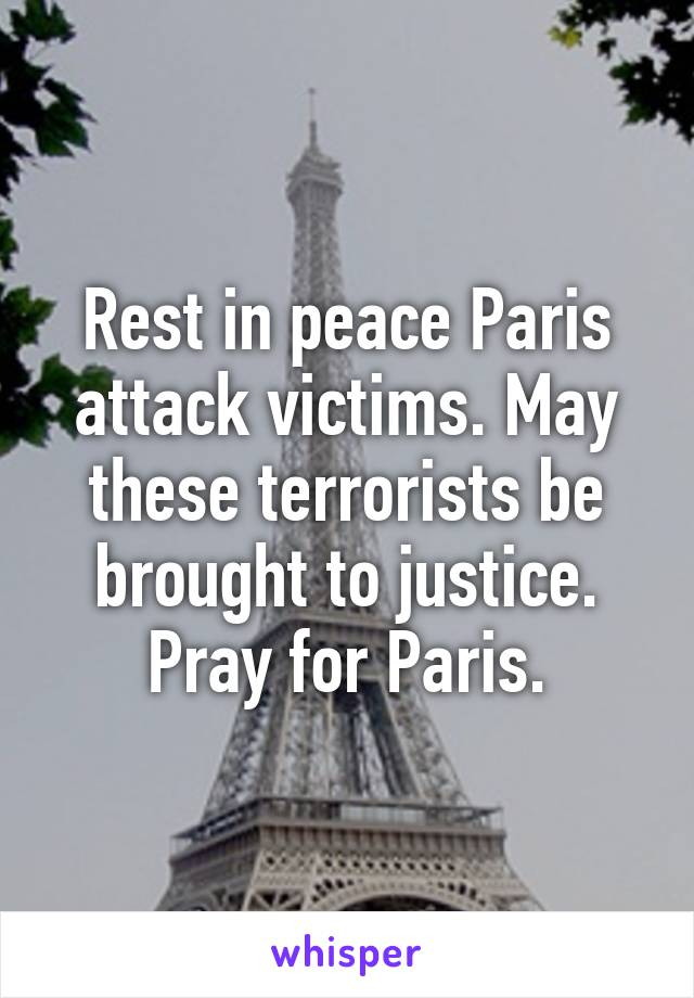 Rest in peace Paris attack victims. May these terrorists be brought to justice. Pray for Paris.
